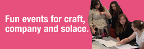 Fun events for craft, company and solace.